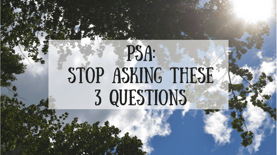 PSA: Stop Asking These 3 Questions
